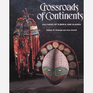CROSSROADS OF CONTINENTS. Cultures of Siberia and Alaska. W. Fitzhugh, A. Crowell.