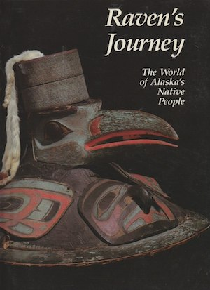 RAVEN'S JOURNEY. The World of Alaska's Native People. S. a. Kaplan, K. j. Barsness