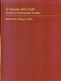 TO SPEAK WITH CLOTH. Studies in Indonesian Textiles. M. Gittinger