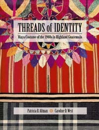 THREADS OF IDENTITY. Maya Costume of the 1960s in Highland Guatemala. P. B. Altman, C. D. West