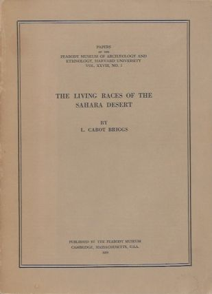 THE LIVING RACES OF THE SAHARA DESERT; (Peabody Museum Papers, Vol. XXVII, No. 2. L. Briggs