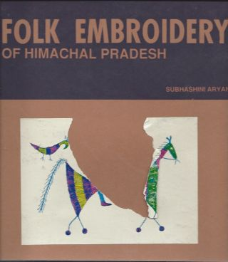 FOLK EMBROIDERY OF HIMACHAL PRADESH. S. Aryan