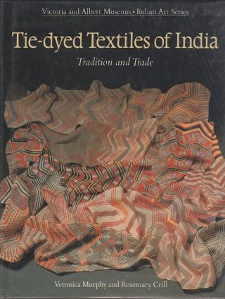 TIE-DYED TEXTILES OF INDIA. Tradition and Trade. V. Murphy, R. Crill