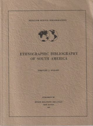 ETHNOGRAPHIC BIBLIOGRAPHY OF SOUTH AMERICA. T. O'leary
