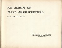 AN ALBUM OF MAYA ARCHITECTURE. T. Prouskouriakoff.