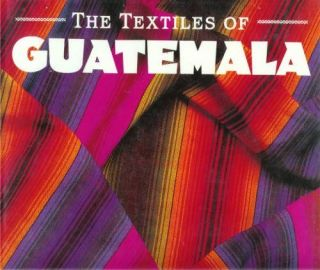 THE TEXTILES OF GUATEMALA. R Bertrand, D. Magne