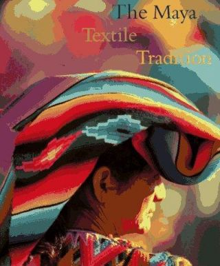THE MAYA TEXTILE TRADITION. M. Schevill
