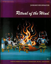 RITUAL OF THE WIND. North American Indian Ceremonies, Music and Dances. J. Highwater.