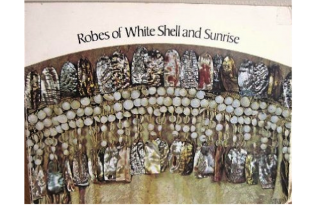 ROBES OF WHITE SHELL AND SUNRISE. Personal Decorative Arts of the Native American. R. Conn