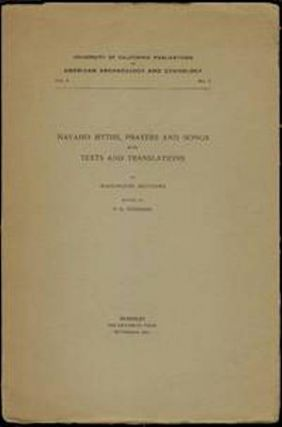NAVAHO MYTHS, PRAYERS AND SONGS, WITH TEXTS AND TRANSLATIONS; UNIVERSITY OF CALIFORNIA, Publications in American Archaeology and Ethnology, Vol. 5, No. 2. W. Mathews, P. Goddard.