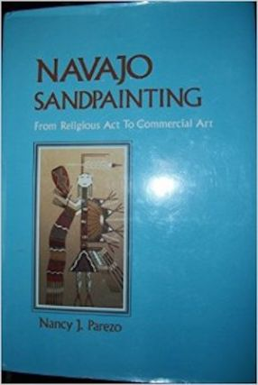 NAVAJO SANDPAINTING. From Religious Act to Commercial Art. N. Parezo.