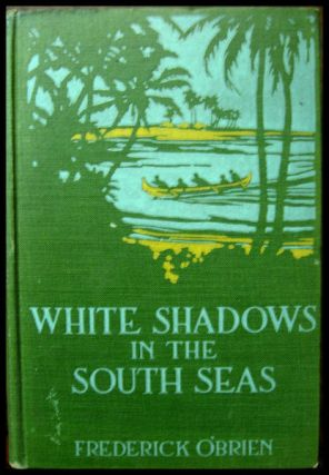 WHITE SHADOWS OF THE SOUTH SEAS. F. O'brien