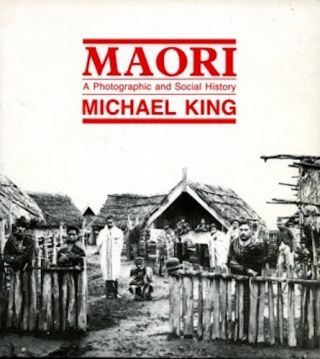 MAORI. A Photographic and Social History. M. King.