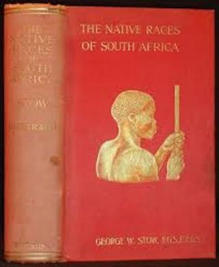 THE NATIVE RACES OF SOUTH AFRICA. A History of the Intrusion of the Hottentots and Bantu into the Hunting Grounds of the Bushmen, the Aborigines of the Country. G. W. Stow.
