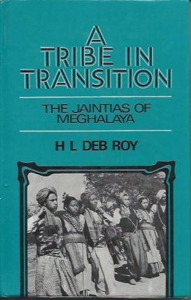 A TRIBE IN TRANSITION. The Jaintias of Meghalaya. H. l. Deb Roy