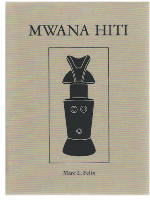 MWANA HITI. LIFE AND ART OF THE MATRILINEAL BANTU OF TANZANIA. M. l. Felix, K. Weinrich, B....