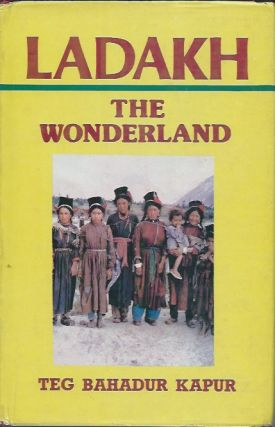 LADAKH: THE WONDERLAND. T. Bahadur Kapur
