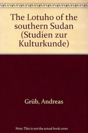 THE LOTUHO OF THE SOUTHERN SUDAN. An Ethnological Monograph. A. Grub