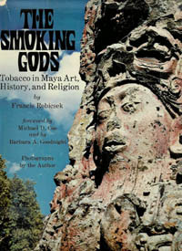 THE SMOKING GODS. Tobacco in Maya Art, History and Religion. F. Robicsek