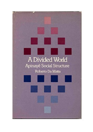 A DIVIDED WORLD. Apinaye Social Structure. R. Da Matta