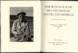 THE JUNIUS B. BIRD PRE-COLUMBIAN TEXTILE CONFERENCE. A. Rowe, A., Shaffer, E., Benson.