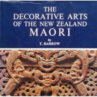 THE DECORATIVE ARTS OF THE NEW ZEALAND MAORI. T. Barrow