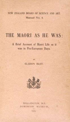 THE MAORI AS HE WAS. A Brief Account of Maori Life As it Was in Pre-European Days. E. Best.