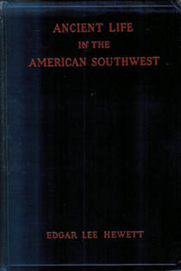 ANCIENT LIFE IN THE AMERICAN SOUTHWEST. E. Hewett.