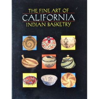 THE FINE ART OF CALIFORNIA INDIAN BASKETRY. B. Bibby