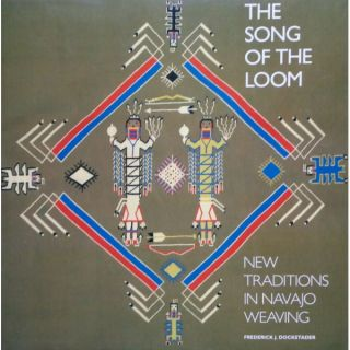THE SONG OF THE LOOM. NEW TRADITIONS IN NAVAJO WEAVING. F. Dockstader