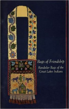 BAGS OF FRIENDSHIP. Bandolier Bags of the Great Lakes Indians. R. Jr. Pohrt, M. h. Struever,...