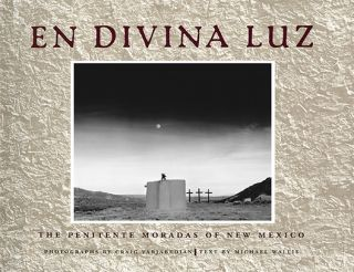 EN DIVINA LUZ. THE PENITENTE MORADAS OF NEW MEXICO. C. Varjabedian, M., Wallis, photographs, text