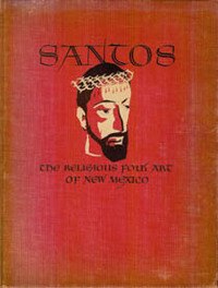 SANTOS, THE RELIGIOUS FOLK ART OF NEW MEXICO. M. a. Wilder, E., Breitenbach