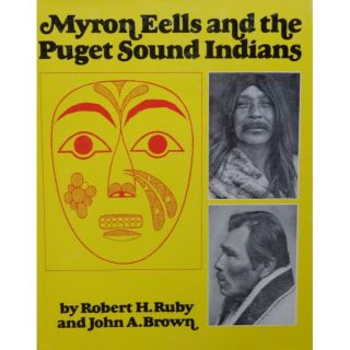 MYRON EELS AND THE PUGET SOUND INDIANS. R. h. Ruby, J. a., Brown