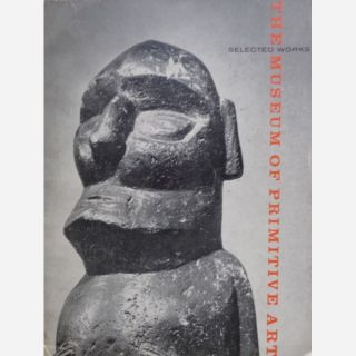 SELECTED WORKS FROM THE COLLECTION. The Museum of Primitive Art. R. Goldwater