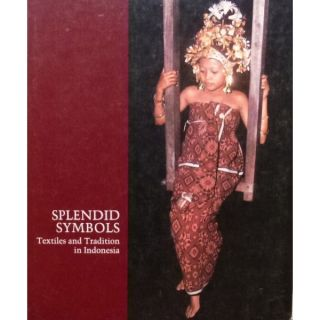 SPLENDID SYMBOLS. Textiles and Tradition in Indonesia. M. Gittinger