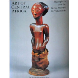 ART OF CENTRAL AFRICA. Masterpieces From the Berlin Museum fur Volkerkunde. H-j Koloss