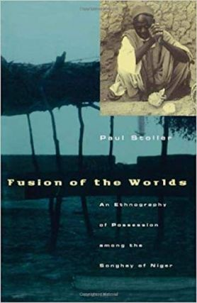 FUSION OF THE WORLDS. An Ethnography of Possession among the Songhay of Niger. P. Stoller