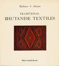 TRADITIONAL BHUTANESE TEXTILES. B. Adams.