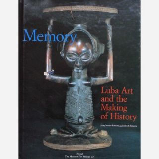 MEMORY. Luba Art and the Making of History. M. n. Roberts, A f. Roberts.