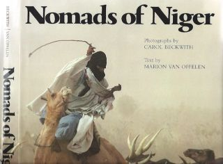 NOMADS OF NIGER. M. Van Offelen, C. Beckwith, text, photographs