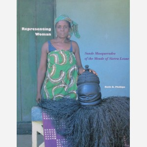 REPRESENTING WOMAN. SANDE MASTERPIECES OF THE MENDE OF SIERRA LEONE. R. Phillips.