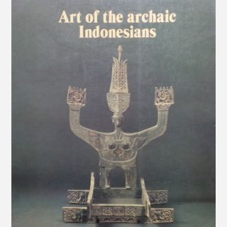 ART OF THE ARCHAIC INDONESIANS. W. Stohr, C. h. m. Nooy-palm, J. b. Ave, J. De Hoag, J-p. Barbier, W. Marshall.