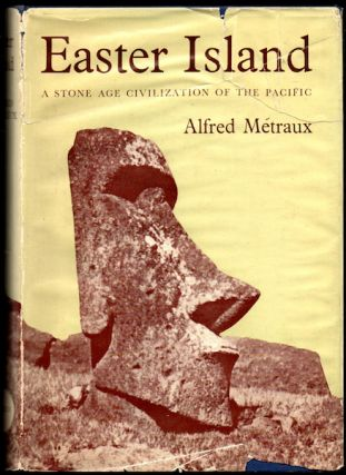 EASTER ISLAND. A Stone-Age Civilization of the Pacific. A. Metraux.
