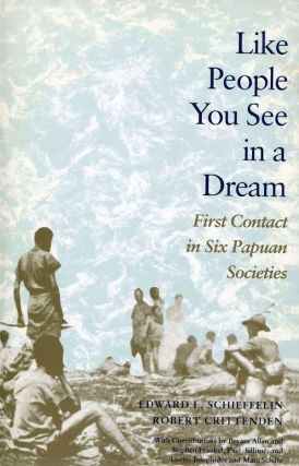 LIKE PEOPLE YOU SEE IN A DREAM. First Contact in Six Papuan Societies. E. l. Schieffelin, R. Crittenden.