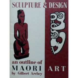 SCULPTURE & DESIGN. An Outline of Maori Art. G. Archey.