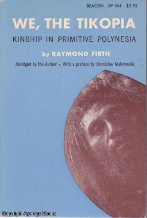 WE, THE TIKOPIA, A Sociological Study of Kinship in Primitive Polynesia. R. Firth, B. Malinowski,...