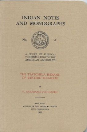 THE TSATCHELA INDIANS OF WESTERN ECUADOR. V. w. Von Hagen