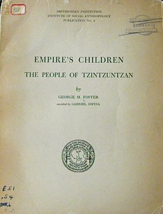 EMPIRE'S CHILDREN. The People of Tzintzuntzan. G. m. Foster