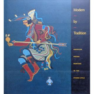 MODERN BY TRADITION. American Indian Painting in the Studio Style. B. Bernstein, W. j. Rushing